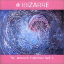 Ibizarre / The Ambient Collection Vol5(超おススメアルバム)Ibizarre TheAmbientCollectionVol.5 1